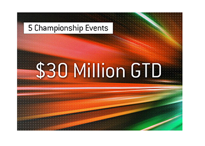 30 Million guaranteed.  5 Championship events.  Big poker tournament.