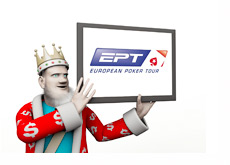 The King is showing the European Poker Tour (EPT) on the screen