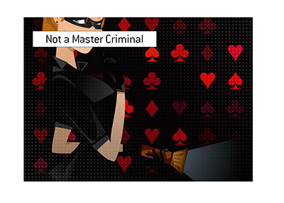 The latest criminal activity in the poker world was clearly the works of an amateur.