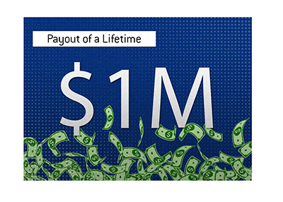 The payout of a lifetime.  Cool $1M.
