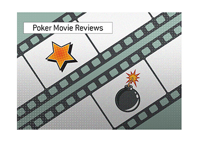 Poker movie reviews - The ones that were awesome and the ones that bombed.