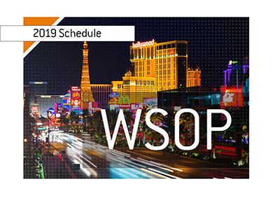 The schedule for the 2019 World Series of Poker has been announced.  Las Vegas is the location.
