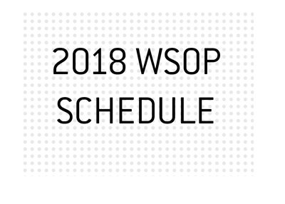 The 2018 World Series of Poker - Schedule.