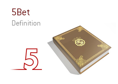 The meaning of the term 5bet in the game of poker.  What is it?  Concept illustration and example provided.