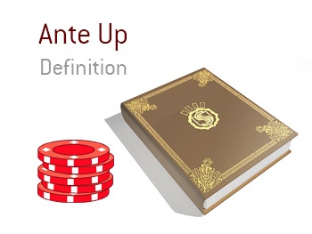 The definition of the term Ante Up in the game of poker.  Example and illustration.