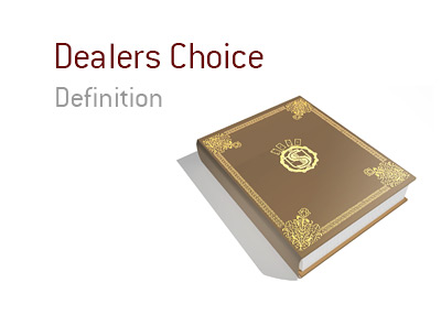The meaning, definition and example of the term Dealers Choice in the game of poker.  Explained by the King.