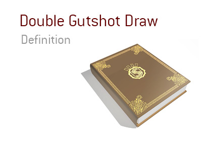 The meaning of the term Double Gutshot Draw in the game of poker.  Dictionary entry.
