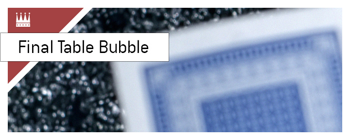 The poker term Final Table Bubble explained.  What does it mean?