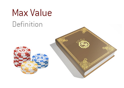 The definition and meaning of the term Max Value when it comes to the game of poker.  Online and off.