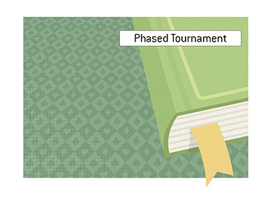 What is the meaning of Phased Tournament in the game of poker?  The King explains.  Illustration.