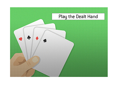 In poker and in life - Play the hand that you are dealt.