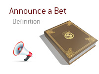 Definition of Announce a Bet Term - Poker Dictionary