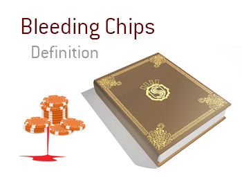 Definition and meaning of Bleeding Chips - Kings Poker Dictionary - Illustration