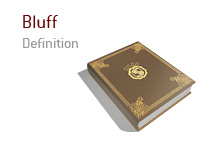 Definition of Bluff in poker - Meaning