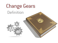 Definition of Change Gears - Poker Dictionary