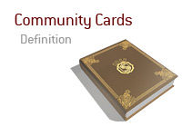 Definition of Community Cards in the game of poker. What are they?