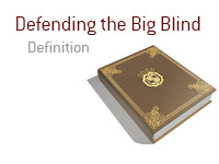 Definition of Defending the Big Blind - Poker Dictionary