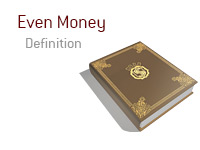 Definition of Even Money - Poker Dictionary