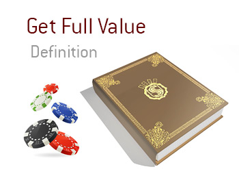 The King defines Get Full Value when it comes to playing poker - Dictionary