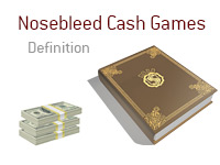 Definition of Nosebleed Cash Games - Poker Dictionary