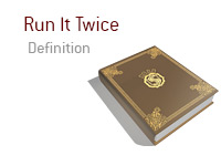 Definition of Run it Twice - Poker Dictionary