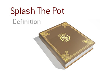 Definition and meaning of Splash the Pot in the game of poker - King Dictionary