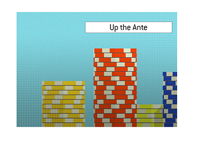 The King explains the meaning of Up the Ante when it comes to the game of poker.  What does the term mean?